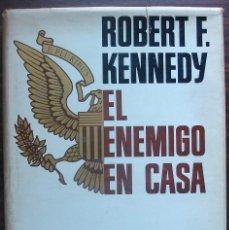 Libros de segunda mano: EL ENEMIGO EN CASA. ROBERT F. KENNEDY.. Lote 147664714