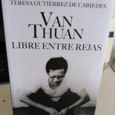 Libros de segunda mano: VAN THUAN. LIBRE ENTRE REJAS - GUTIÉRREZ DE CABIEDES, TERESA . Lote 148162634