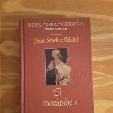 Libros de segunda mano: EL MOZARABE (I). JESÚS SÁNCHEZ ADALID.. Lote 148191430