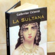 Libros de segunda mano: LA SULTANA - POR CATHERINE CLÉMENT.- EDIT. MARTINEZ ROCA.. Lote 148912098