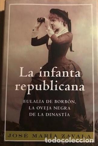 LA INFANTA REPUBLICANA 2008 JOSÉ MARÍA ZAVALA (Libros de Segunda Mano (posteriores a 1936) - Literatura - Narrativa - Novela Histórica)