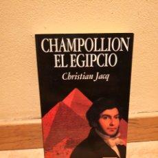 Libros de segunda mano: CHAMPOLLION EL EGIPCIO CHRISTIAN JACQ. Lote 150306225