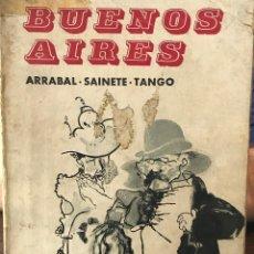 Libros de segunda mano: LIBRO BUENOS AIRES, ARRABAL, SAINETE, TANGO AÑO 1968. Lote 150492926