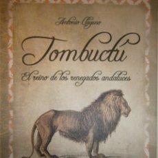 Libros de segunda mano: TOMBUCTU EL REINO DE LOS RENEGADOS ANDALUCES ANTONIO LLAGUNO ROJAS ALMUZARA 1 EDICION 2008. Lote 151013110