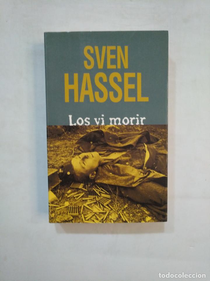LOS VI MORIR. SVEN HASSEL. TDK367 (Libros de Segunda Mano (posteriores a 1936) - Literatura - Narrativa - Novela Histórica)