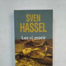 Libros de segunda mano: LOS VI MORIR. SVEN HASSEL. TDK367. Lote 151741254