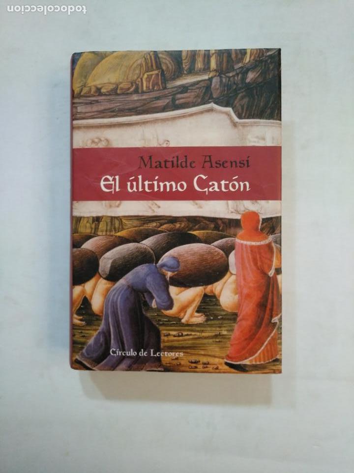 EL ÚLTIMO CATÓN. - MATILDE ASENSI. CIRCULO DE LECTORES. TDK368 (Libros de Segunda Mano (posteriores a 1936) - Literatura - Narrativa - Novela Histórica)