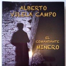 Libros de segunda mano: CTC - NOVELA FIRMADA POR EL AUTOR - EL COMANDANTE MINERO - ALBERTO VILELA CAMPO - COMO NUEVO. Lote 152045090