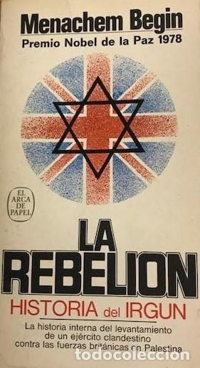 LA REBELIÓN MENACHEM BEGIN 1981 (Libros de Segunda Mano (posteriores a 1936) - Literatura - Narrativa - Novela Histórica)