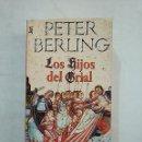 Libros de segunda mano: LOS HIJOS DEL GRIAL. PETER BERLING. TDK370. Lote 152470622