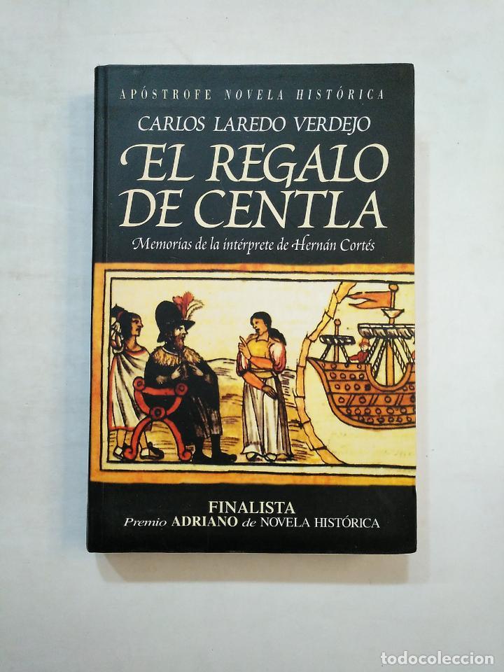EL REGALO DE CENTLA. - CARLOS LAREDO VERDEJO. APOSTROFE NOVELA HISTORICA. TDK370 (Libros de Segunda Mano (posteriores a 1936) - Literatura - Narrativa - Novela Histórica)