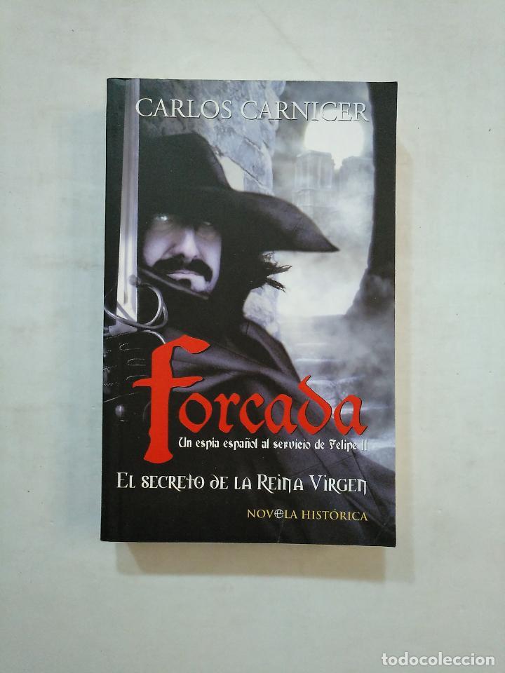 FORCADA. UN ESPIA ESPAÑOL AL SERVICIO DE FELIPE II. CARLOS CARNICER. TDK359 (Libros de Segunda Mano (posteriores a 1936) - Literatura - Narrativa - Novela Histórica)