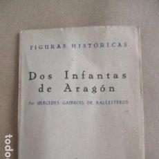 Libros de segunda mano: DOS INFANTAS DE ARAGÓN - MERCEDES GAIBROIS DE BALLESTROS - FIGURAS HISTÓRICAS Nº1 / DIFICIL. Lote 153588042