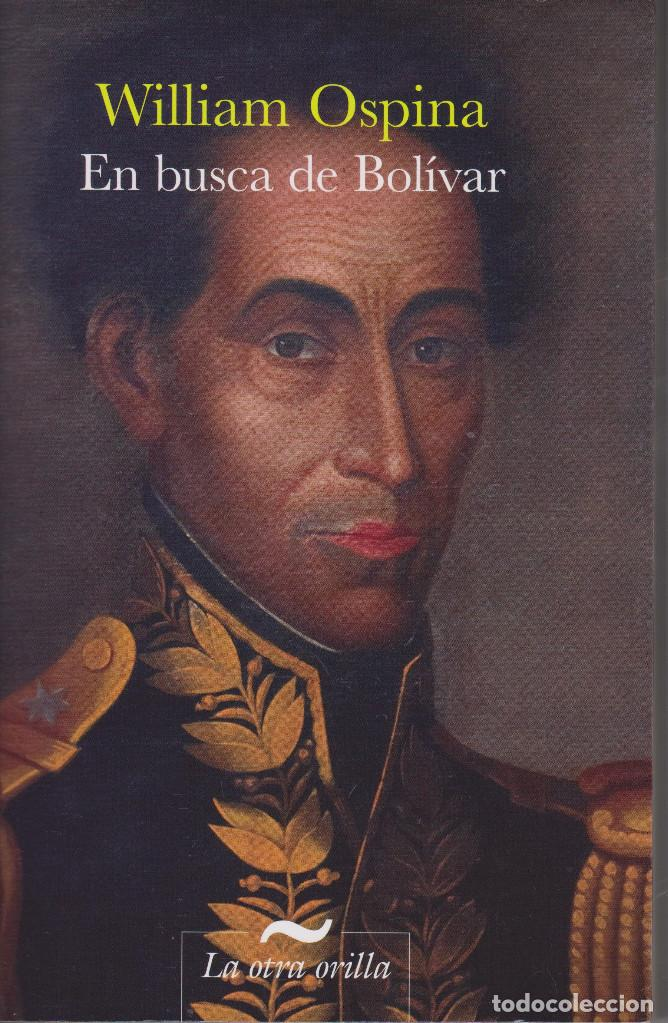 EN BUSCA DE BOLIVAR. WILLIAM OSPINA (Libros de Segunda Mano (posteriores a 1936) - Literatura - Narrativa - Novela Histórica)