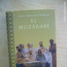 Libros de segunda mano: EL MÓZARABE - JESÚS SANCHEZ ADALID. Lote 154181998