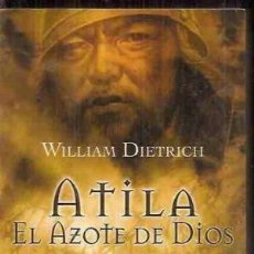 Libros de segunda mano: ATILA. EL AZOTE DE DIOS. WILLIAM DIETRICH. Lote 155665098