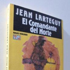 Libros de segunda mano: EL COMANDANTE DEL NORTE - LARTÉGUY, JEAN. Lote 155773590