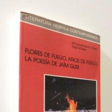 Libros de segunda mano: FLORES DE FUEGO, AÑOS DE FUEGO: LA POESÍA DE JAIM GURI - VARELA MORENO, MARÍA ENCARNACIÓN. Lote 155773994