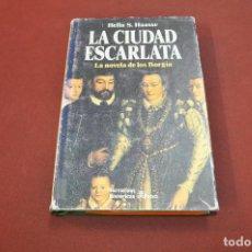 Libros de segunda mano: LA CIUDAD ESCARLATA , LA NOVELA DE LOS BORGIA - HELLA HAASSE - NHB. Lote 156474474