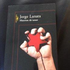 Libros de segunda mano: MUERTO DE AMOR. JORGE LANATA . Lote 156558414