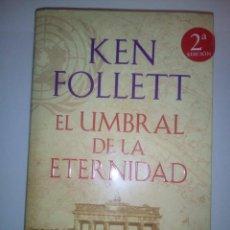 Libros de segunda mano: EL UMBRAL DE LA ETERNIDAD- KEN FOLLETT, 2014. Lote 156563554
