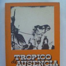 Libros de segunda mano: TROPICO DE AUSENCIA , DE ANTONIO SEGADO DEL OLMO . SAHARA, ETC , 1973. DEDICADO Y FIRMADO POR AUTOR. Lote 156564642