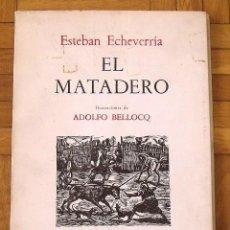Libros de segunda mano: ESTEBAN ECHEVERRÍA. EL MATADERO. ILUSTRACIONES DE ADOLFO BELLOCQ. BUENOS AIRES. CINA CINA. 1963.. Lote 157337738