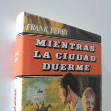 Libros de segunda mano: MIENTRAS LA CIUDAD DUERME - YERBY, FRANK. Lote 157670366