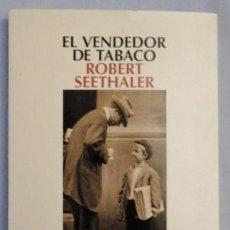 Libros de segunda mano: EL VENDEDOR DE TABACO. ROBERT SEETHALER. PRIMERA EDICIÓN. Lote 158309194