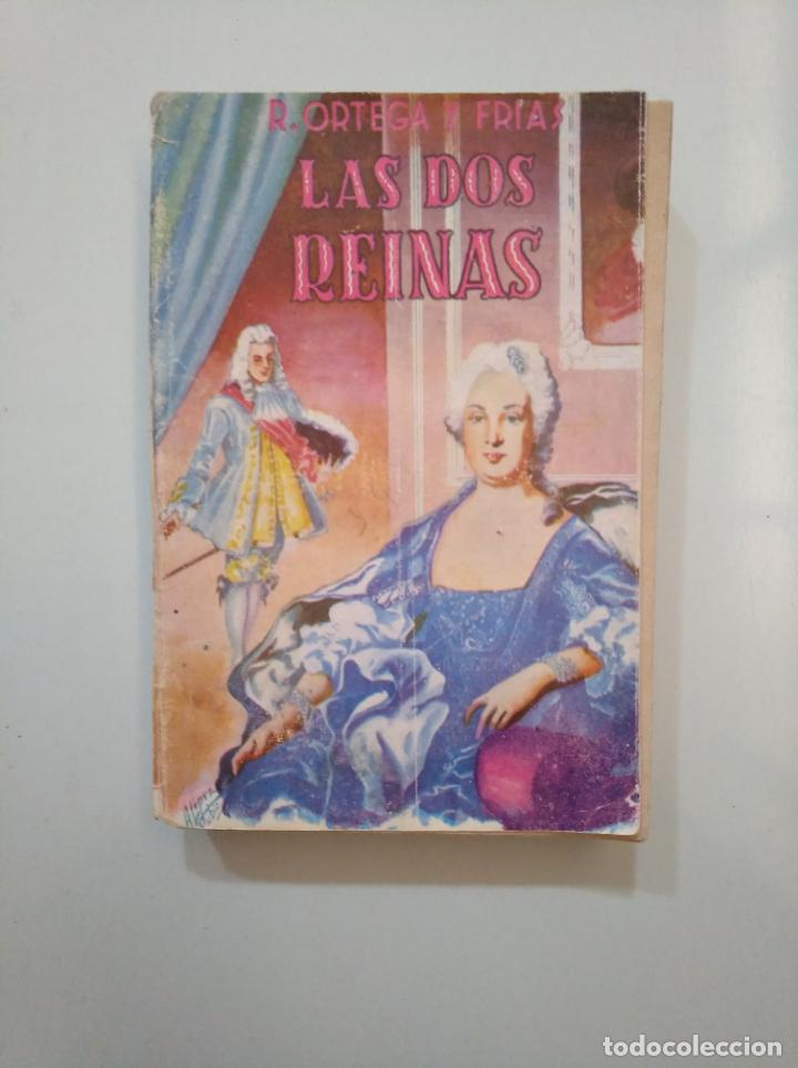 LAS DOS REINAS. RAMON ORTEGA Y FRIAS. EDITORIAL TESORO MADRID 1946. TDK377A (Libros de Segunda Mano (posteriores a 1936) - Literatura - Narrativa - Novela Histórica)