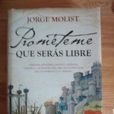 Libros de segunda mano: PROMETEME QUE SERÁS LIBRE DE JORGE MOLIST. TAPA DURA CON SOBRECUBIERTA, PRIMERA EDICION,2011. Lote 160073774