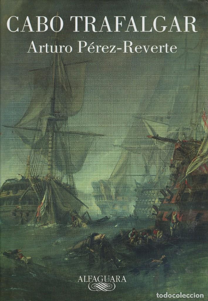 CABO TRAFALGAR (EDICIÓN DE 2005), DE ARTURO PÉREZ-REVERTE, EDITORIAL ALFAGUARA (GRUPO SANTILLANA). (Libros de Segunda Mano (posteriores a 1936) - Literatura - Narrativa - Novela Histórica)