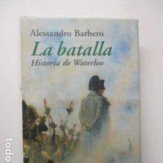 Libros de segunda mano: LA BATALLA. HISTORIA DE WATERLOO - ALESSANDRO BARBERO. Lote 161026218
