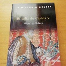 Libros de segunda mano: EL CÁLIZ DE CARLOS V (MIGUEL DE BULNES). Lote 161248630
