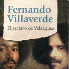 Libros de segunda mano: FERNANDO VILLAVERDE : EL ESCLAVO DE VELÁZQUEZ (RANDOM, 2018). Lote 161712878