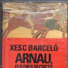 Libros de segunda mano: XESC BARCELÓ : ARNAU, ELS DIES SECRETS (PROA, 1999) . Lote 161713362