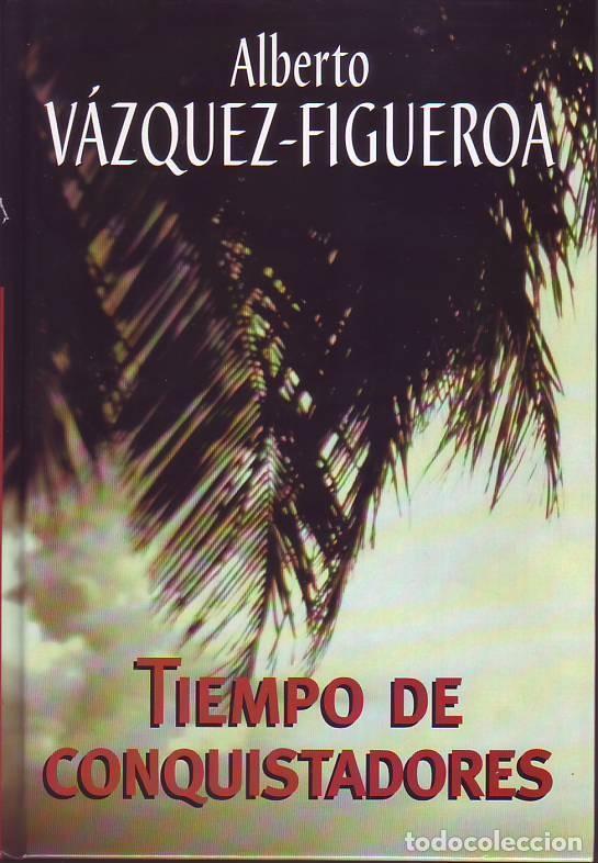 TIEMPO DE CONQUISTADORES (ALBERTO VÁZQUEZ-FIGUEROA) (Libros de Segunda Mano (posteriores a 1936) - Literatura - Narrativa - Novela Histórica)