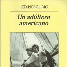 Libros de segunda mano: JED MERCURIO-UN ADÚLTERO AMERICANO.PANORAMA DE NARRATIVAS,761.ANAGRAMA.2010.. Lote 162518754