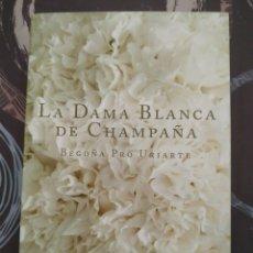 Libros de segunda mano: BEGOÑA PRO URIARTE. LA DAMA BLANCA DE CHAMPAÑA.. Lote 163625193