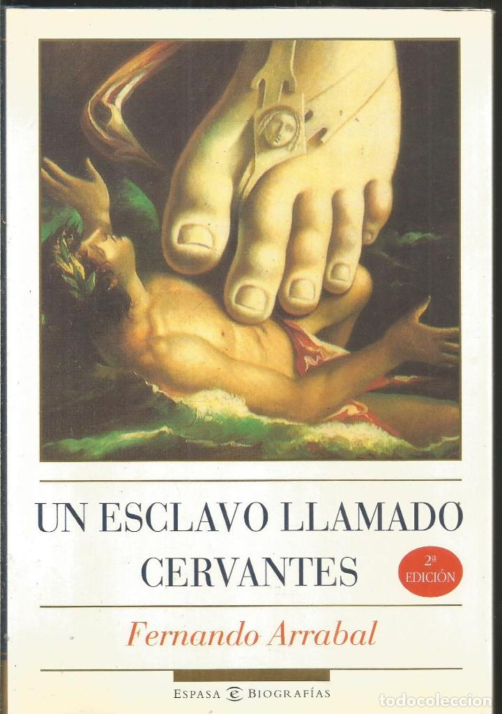 FERNANDO ARRABAL. UN ESCLAVO LLAMADO CERVANTES. ESPASA (Libros de Segunda Mano (posteriores a 1936) - Literatura - Narrativa - Novela Histórica)