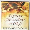Libros de segunda mano: TREINTA DOBLONES DE ORO, SÁNCHEZ ADALID, JESÚS. Lote 165086062