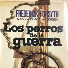 Libros de segunda mano: LOS PERROS DE LA GUERRA. FREDERICK FORSYTH. PLAZA & JANES. BARCELONA, 1974. . Lote 165973242