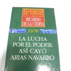 Libros de segunda mano: EPISODIOS HISTORICOS DE ESPAÑA. RICARDO DE LA CIERVA. 1976. ASI CAYO ARIAS NAVARRO. Lote 166262382