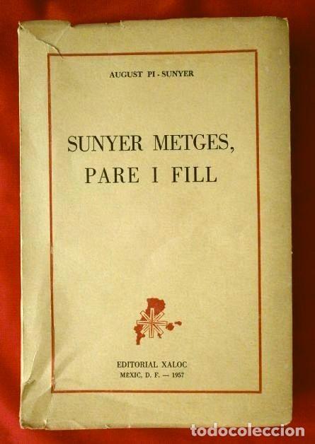 SUNYER METGES, PARE I FILL (AÑO 1957) AGUSTI PI SUNYER - ED. XALOC MEXIC (EN CATALÀ) SUNYER MÉDICOS (Libros de Segunda Mano (posteriores a 1936) - Literatura - Narrativa - Novela Histórica)