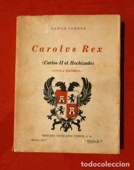 CAROLUS REX - CARLOS II EL HECHIZADO - RAMON SENDER - ED. MEXICO 1963 - CAROLVS (Libros de Segunda Mano (posteriores a 1936) - Literatura - Narrativa - Novela Histórica)