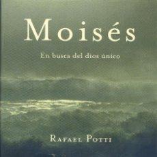 Libros de segunda mano: MOISES: EN BUSCA DEL DIOS UNICO, RAFAEL POTTI. Lote 169182772