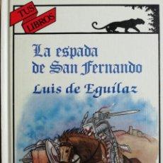 Libros de segunda mano: LA ESPADA DE SAN FERNANDO. LUIS DE EGUÍLAZ.1986.. Lote 170528256
