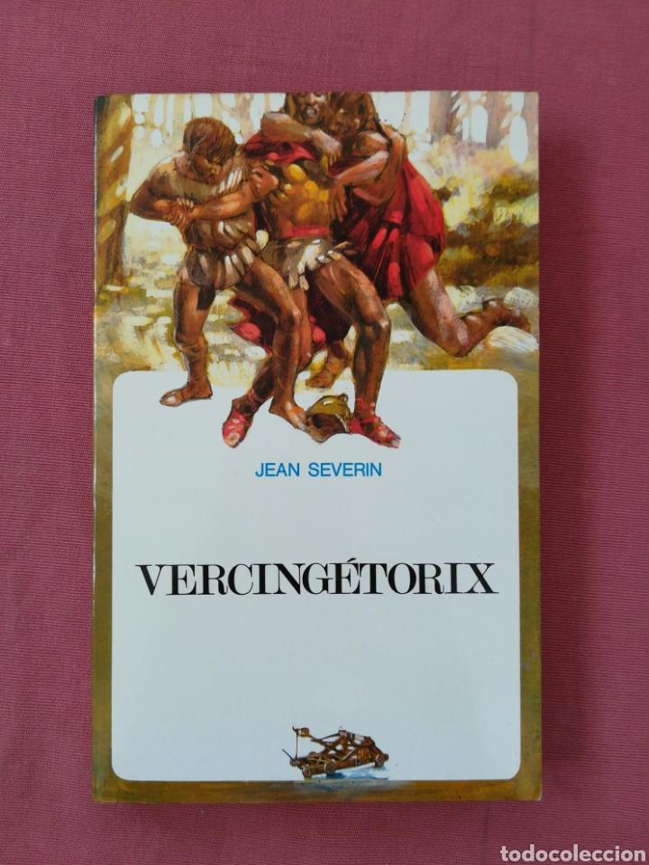 VERCINGETORIX. COL. HISTORIA Y AVENTURAS. JEAN SEVERIN. GALIA. IMPERIO ROMANO (Libros de Segunda Mano (posteriores a 1936) - Literatura - Narrativa - Novela Histórica)
