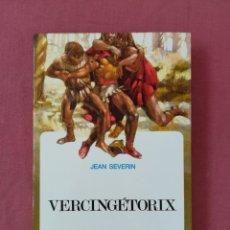Libros de segunda mano: VERCINGETORIX. COL. HISTORIA Y AVENTURAS. JEAN SEVERIN. GALIA. IMPERIO ROMANO. Lote 171653965