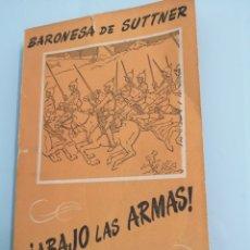 Libros de segunda mano: ¡ABAJO LAS ARMAS!. BARONESA DE SUTTNER. 1948, PRIMERA EDICIÓN.BIBLIOTECA MUNDIAL SOPENA. Lote 172257635